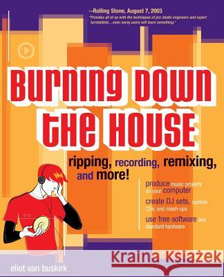Burning Down the House: Ripping, Recording, Remixing, and More! Eliot Va 9780072228793