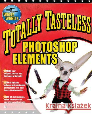 Totally Tasteless Photoshop Elements Wally Wang 9780072228847