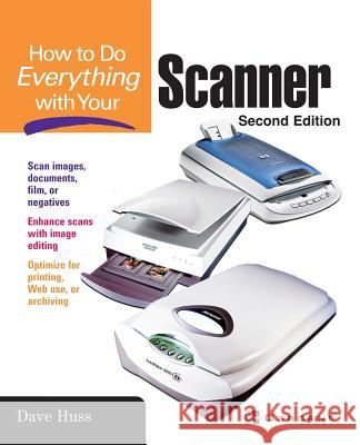 How to Do Everything with Your Scanner Dave Huss 9780072228915