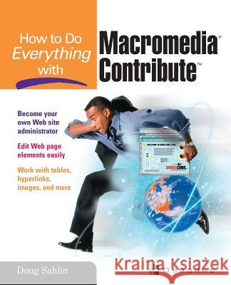How to Do Everything with Macromedia Contribute Doug Sahlin Shaowen Bardzell 9780072228922