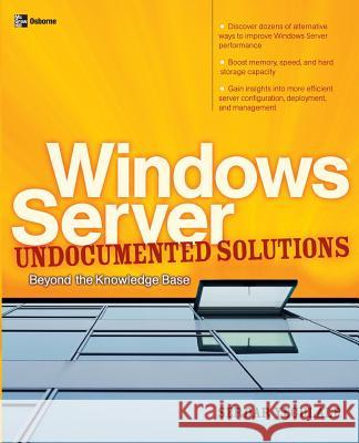 Windows Server Undocumented Solutions: Beyond the Knowledge Base Serdar Yegulalp 9780072229417