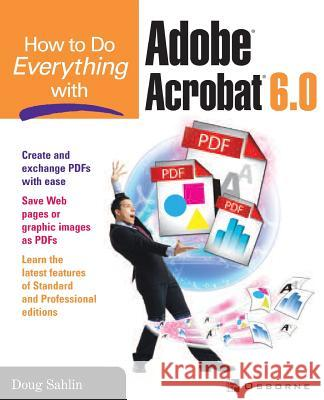 How to Do Everything with Adobe Acrobat 6.0 Doug Sahlin 9780072229462