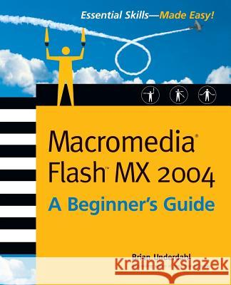 Macromedia Flash MX Brian Underdahl 9780072229820 McGraw-Hill/Osborne Media