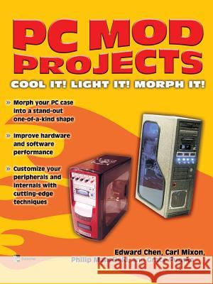 PC Mod Projects: Cool It! Light It! Morph It! Edward Chen Philip Mansfield Carl Mixon 9780072230116