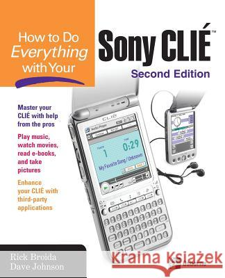 How to Do Everything with Your Sony CLIE Rick Broida Dave Johnson 9780072230741