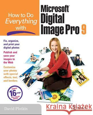 How to Do Everything with Microsoft Digital Image Pro 9 David N. Plotkin 9780072231953
