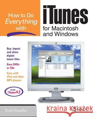 How to Do Everything with iTunes for Macintosh and Windows Todd Stauffer 9780072231960