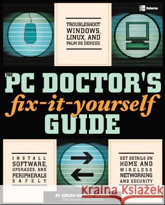 The PC Doctor's Fix-It-Yourself Guide Adrian W. Kingsley-Hughes 9780072255539