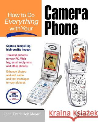 How to Do Everything with Your Camera Phone John Frederick Moore Joni Blecher 9780072257649