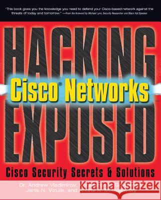 Hacking Exposed Cisco Networks Andrew A. Vladimirov Konstaintin V. Gavrilenko Andrei A. Mikhailovsky 9780072259179