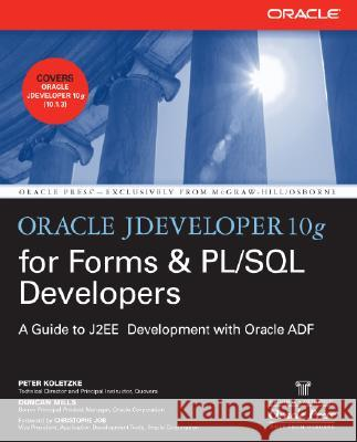 Oracle Jdeveloper 10g for Forms & Pl/SQL Developers: A Guide to Web Development with Oracle Adf Peter Koletzke Duncan Mills 9780072259605