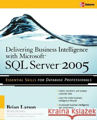 Delivering Business Intelligence with Microsoft SQL Server 2005 Brian Larson 9780072260908
