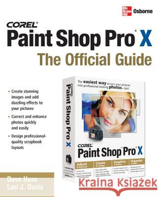 Corel Paint Shop Pro X: The Official Guide Dave Huss Lori J. Davis 9780072262629 McGraw-Hill/Osborne Media