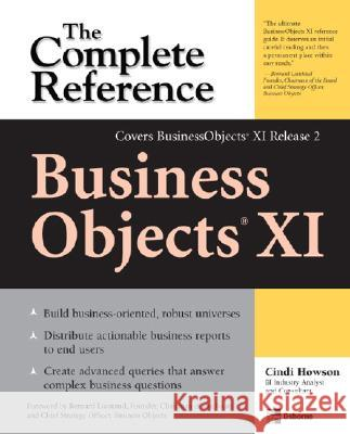 Businessobjects XI (Release 2): The Complete Reference Cindi Howson 9780072262650