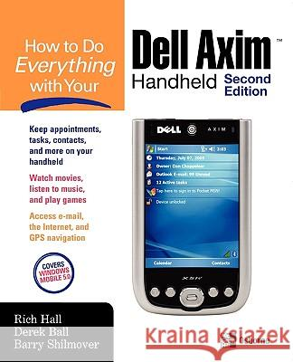 How to Do Everything with Your Dell Axim Handheld N Rich Hall Derek Ball Barry Shilmover 9780072262858