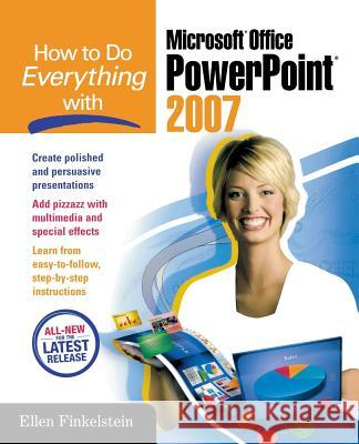 How to Do Everything with Microsoft Office PowerPoint 2007 Ellen Finkelstein 9780072263398