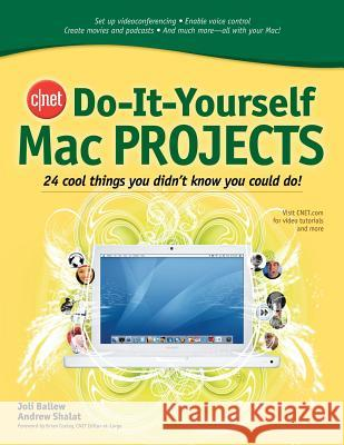 Cnet Do-It-Yourself Mac Projects: 24 Cool Things You Didn't Know You Could Do! Joli Ballew Andrew Shalat Brian Cooley 9780072264715