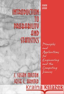 Introduction to Probability and Statistics: Principles and Applications for Engineering and the Computing Sciences J. Susan Milton Jesse C. Arnold 9780072468366