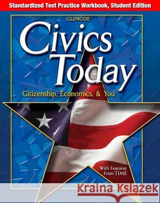 Civics Today: Citizenship, Economics, & You, Standardized Test Practice Workbook, Student Edition Glencoe/McGraw-Hill 9780078307867
