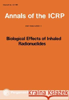 Icrp Publication 31: Biological Effects of Inhaled Radionuclides Icrp 9780080226347