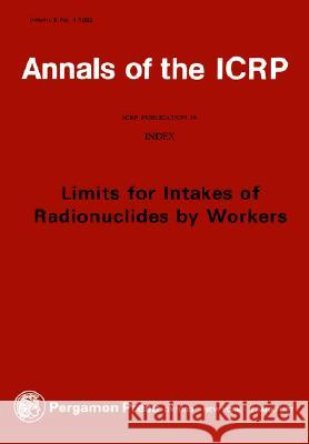 Icrp Publication 30: Limits for Intakes of Radionuclides by Workers: Index: Annals of the Icrp Volume 8/4 International Commission of Radiological Icrp                                     Icrp 9780080288840