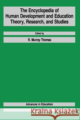 The Encyclopedia of Human Development and Education : Theory, Research, and Studies R. M. Thomas R. Murray Thomas 9780080334080