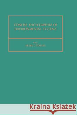 Concise Encyclopedia of Environmental Systems P. C. Young Martin Ruck Peter C. Young 9780080361987