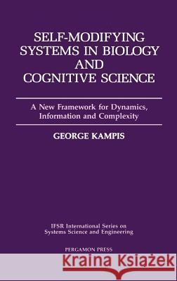 Self-Modifying Systems in Biology and Cognitive Science: A New Framework for Dynamics, Information and Complexity George Kampis G. Kampis 9780080369792