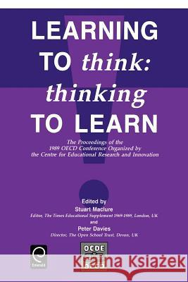Learning to Think: Thinking to Learn - The Proceedings of the 1989 OECD Conference Organized by the Centre for Educational Research and I S. Maclure P. Davies Stuart Maclure 9780080406572