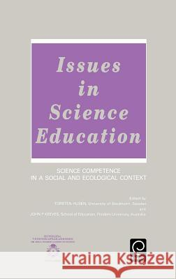Issues in Science Education : Science Competence in a Social and Ecological Context Husen T T. Husen J. P. Keeves 9780080408019