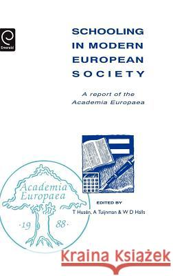 Schooling in Modern European Society: A Report of the Academia Europaea T. Husen A. Tuijnman B. Halls 9780080413938