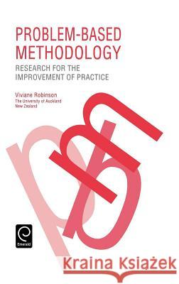 Problem Based Methodology : Research for the Improvement of Practice Viviane Robinson V. M. Robinson V. Robinson 9780080419251