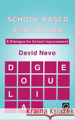 School-based Evaluation : A Dialogue for School Improvement David Nevo D. Nevo 9780080419428