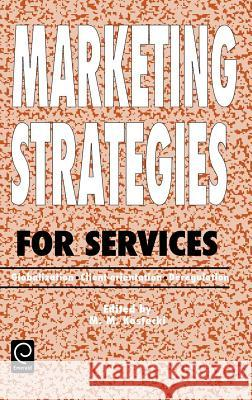 Marketing Strategies for Services : Globalization - Client-orientation - Deregulation M. M. Kostecki Kostecki 9780080423890