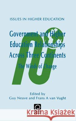 Government and Higher Education Relationships Across Three Continents : The Winds of Change G. Neave F. a. Va Neave Gu 9780080423913
