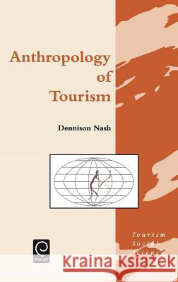 Anthropology of Tourism Dennison Nash Nash                                     D. Nash 9780080423982