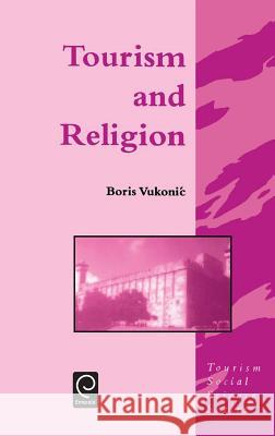 Tourism and Religion Boris Vukonic B. Vukonic Vukonic Bori 9780080425610