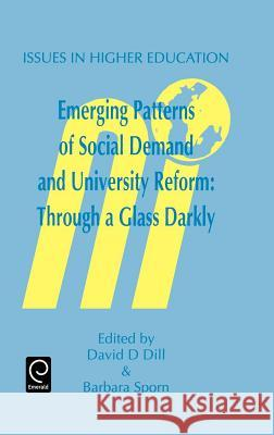 Emerging Patterns of Social Demand and University Reform: Through a Glass Darkly D. D. Dill B. Sporn Dill 9780080425641