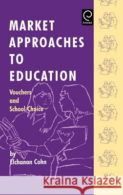 Market Approaches to Education : Vouchers and School Choice E. Cohn Cohn E E. Cohn 9780080425672