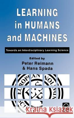Learning in Humans and Machines: Towards an Interdisciplinary Learning Science P. Reimann H. Spada Reimann 9780080425696