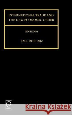 International Trade and the New Economic Order R. Moncarz R. Moncarz Raul Moncarz 9780080425740