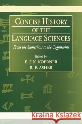 Concise History of the Language Sciences: From the Sumerians to the Cognitivists E. F. K. Koerner R. E. Asher Koerner 9780080425801