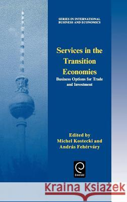 Services in the Transition Economies: Business Options for Trade and Investment Andras Fehervary Michel Kostecki M. Kostecki 9780080425825