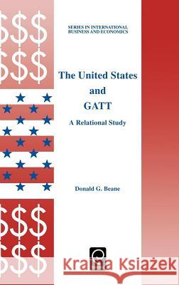 The United States and GATT: A Relational Study Donald Beane D. G. Beane Beane 9780080427591