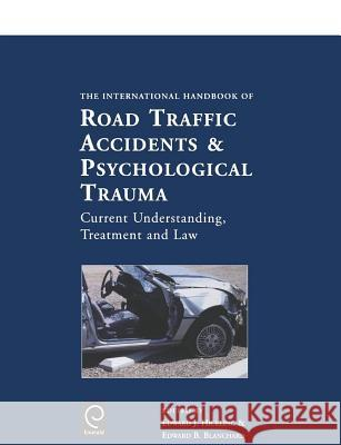 International Handbook of Road Traffic Accidents and Psychological Trauma : Current Understanding, Treatment, and Law E. J. Hickling E. B. Blanchard Hickling 9780080427607