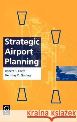 Strategic Airport Planning Robert E. Caves Geoffrey D. Gosling Caves R 9780080427645 Pergamon