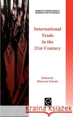 International Trade in the 21st Century Khosrow Fatemi Fatemi K K. Fatemi 9780080427652
