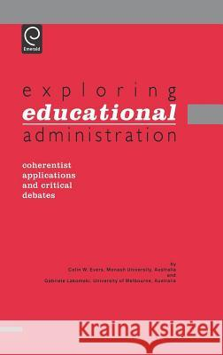 Exploring Educational Administration: Coherentist Applications and Critical Debates C. W. Evers G. Lakomski Evers C 9780080427669