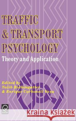 Traffic and Transport Psychology: Theory and Application T. Rothengatter Vaya E. Carbonell E. Carbonel 9780080427867