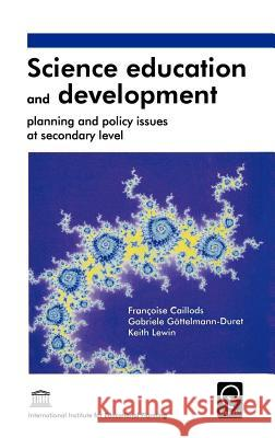 Science Education and Development: Planning and Policy Issues at Secondary Level Francoise Caillods F. Caillods G. Gottelmann-Duret 9780080427898